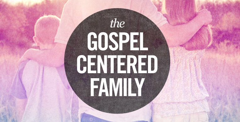 the_gospel_centered_family